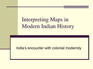 Interpreting Maps in Modern Indian History