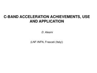 C-BAND ACCELERATION ACHIEVEMENTS, USE AND APPLICATION
