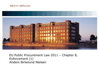 EU Public Procurement Law 2011 – Chapter 8, Enforcement (1) Anders Birkelund Nielsen