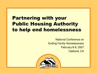 Partnering with your            Public Housing Authority to help end homelessness