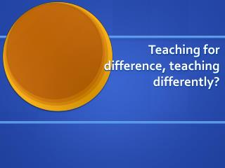 Teaching for difference, teaching differently?