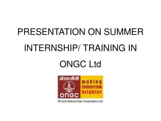 PRESENTATION ON SUMMER INTERNSHIP/ TRAINING IN  ONGC Ltd