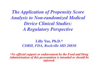 The Application of Propensity Score Analysis to Non-randomized Medical Device Clinical Studies:  A Regulatory Perspectiv