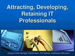 Attracting, Developing, Retaining IT Professionals
