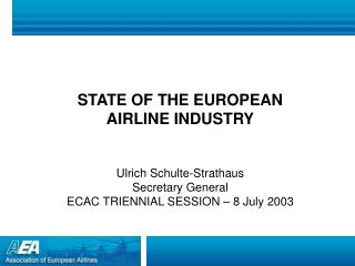 STATE OF THE EUROPEAN  AIRLINE INDUSTRY Ulrich Schulte-Strathaus Secretary General