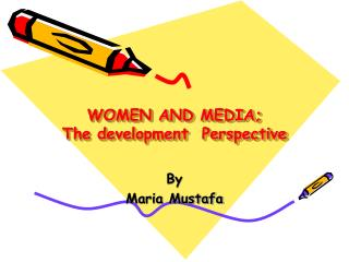 WOMEN AND MEDIA; The development  Perspective