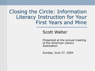 Closing the Circle: Information Literacy Instruction for Your First Years and Mine