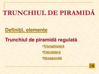 TRUNCHIUL DE PIRAMID Ă