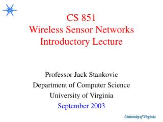 CS 851 Wireless Sensor Networks Introductory Lecture