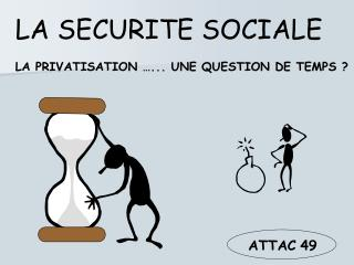 LA SECURITE SOCIALE LA PRIVATISATION …... UNE QUESTION DE TEMPS ?