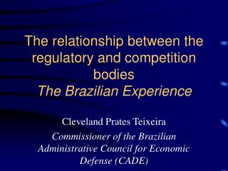 The relationship between the regulatory and competition bodies The Brazilian Experience