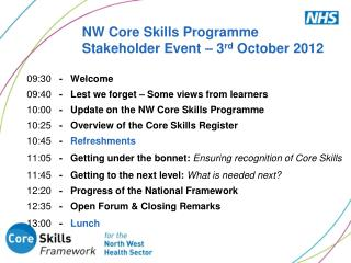 NW Core Skills Programme Stakeholder Event – 3 rd  October 2012
