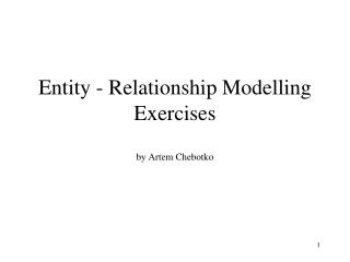 Entity - Relationship Modelling Exercises by Artem Chebotko