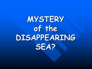MYSTERY  of the DISAPPEARING SEA?