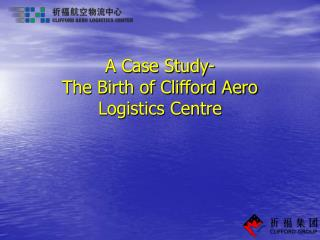 A Case Study- The Birth of Clifford Aero Logistics Centre
