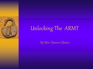 Unlocking The  ARMT