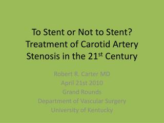 To Stent or Not to Stent?  Treatment of Carotid Artery Stenosis in the 21 st  Century