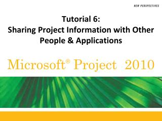 Tutorial 6:  Sharing Project Information with Other People & Applications