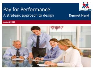 Pay for Performance  A strategic approach to design  Dermot Hand