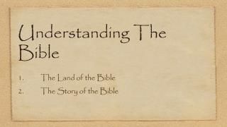 Understanding The Bible 1.	The Land of the Bible 	2.	The Story of the Bible