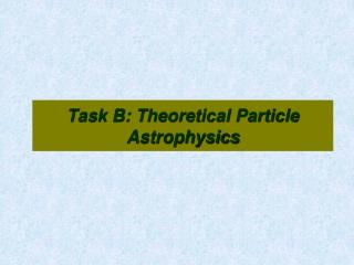 Task B: Theoretical Particle Astrophysics