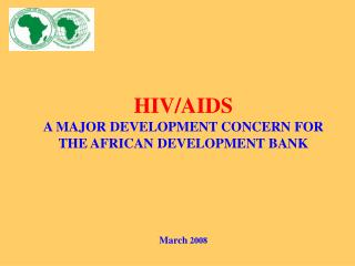 HIV/AIDS A MAJOR DEVELOPMENT CONCERN FOR THE AFRICAN DEVELOPMENT BANK March  2008