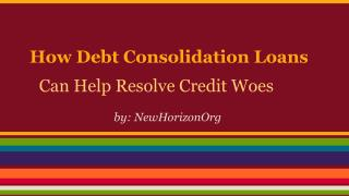 How Debt Consolidation Loans can help Resolve Credit Woes