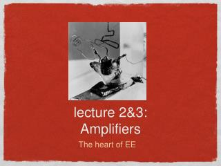 lecture 2&3: Amplifiers