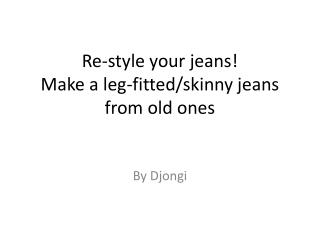 Re-style your jeans! Make a leg-fitted/skinny jeans from old ones