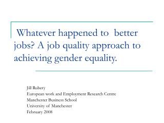Whatever happened to  better jobs? A job quality approach to  achieving gender equality.