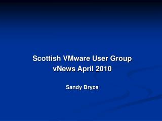 Scottish VMware User Group vNews  April 2010 Sandy Bryce