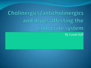 Cholinergics / anticholinergics  and drugs affecting the endocrine system