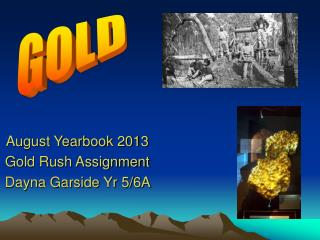 August Yearbook 2013 Gold Rush Assignment Dayna Garside Yr 5/6A
