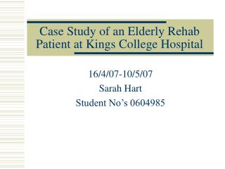 Case Study of an Elderly Rehab Patient at Kings College Hospital