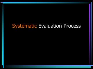 Systematic  Evaluation Process