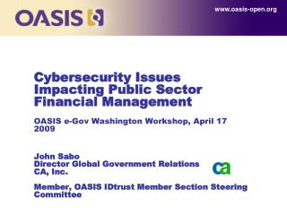 Cybersecurity Issues Impacting Public Sector Financial Management  OASIS e-Gov Washington Workshop, April 17 2009   John