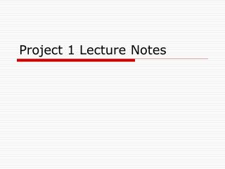 Project 1 Lecture Notes