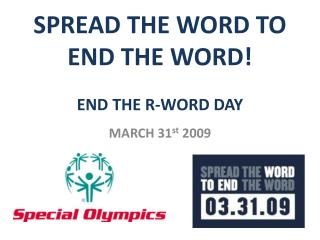 SPREAD THE WORD TO                        END THE WORD! END THE R-WORD DAY