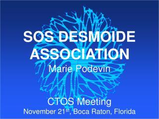 SOS DESMOIDE ASSOCIATION Marie Podevin CTOS Meeting November 21 st , Boca Raton, Florida