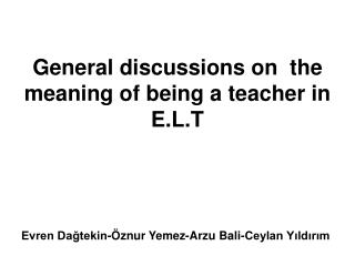 General discussions on  the meaning of being a teacher in E.L.T