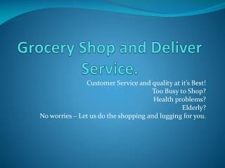 Grocery Shop and Deliver Service.