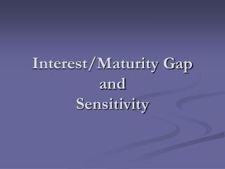 Interest/Maturity Gap and Sensitivity