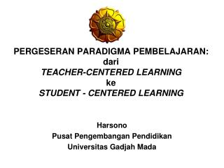 PERGESERAN PARADIGMA PEMBELAJARAN: dari TEACHER-CENTERED LEARNING ke STUDENT - CENTERED LEARNING