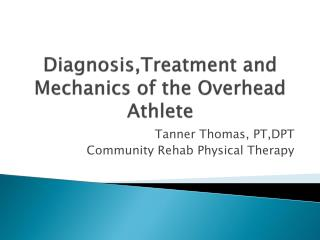 Diagnosis,Treatment and Mechanics of the Overhead Athlete
