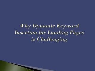 Why Dynamic Keyword Insertion for Landing Pages is Challengi