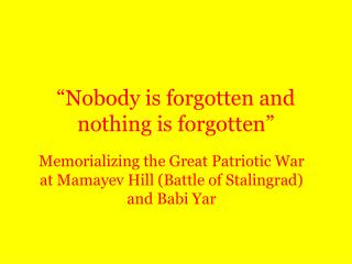 """""""Nobody is forgotten and nothing is forgotten"""""""