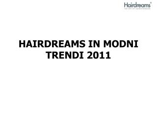 HAIRDREAMS IN MODNI TRENDI 2011