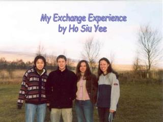 My Exchange Experience by Ho Siu Yee