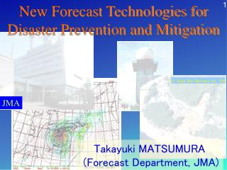 New Forecast Technologies for Disaster Prevention and Mitigation