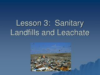 Lesson 3:  Sanitary Landfills and Leachate